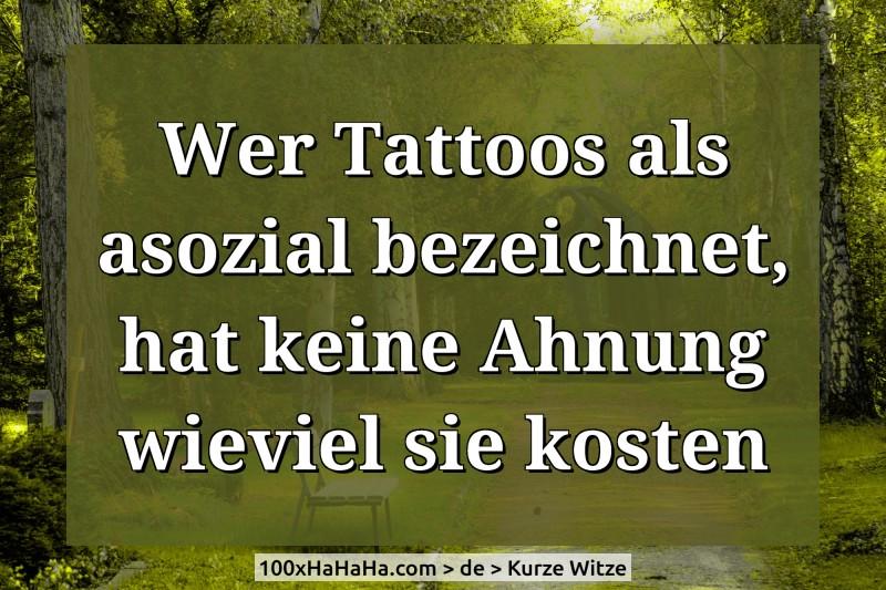 Kurze Spruche Bilder Wer Tattoos Als Asozial Bezeichnet Hat Keine