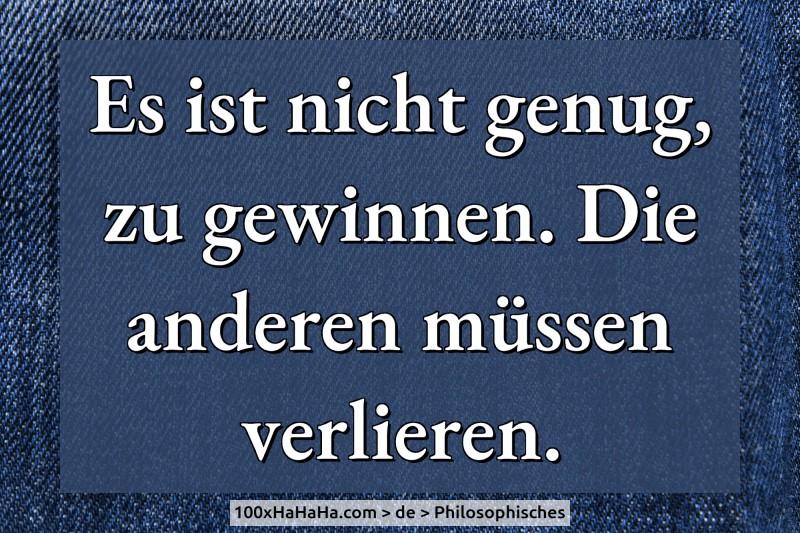 Philosophische Sprüche Auf Deutsch Es Ist Nicht Genug Zu