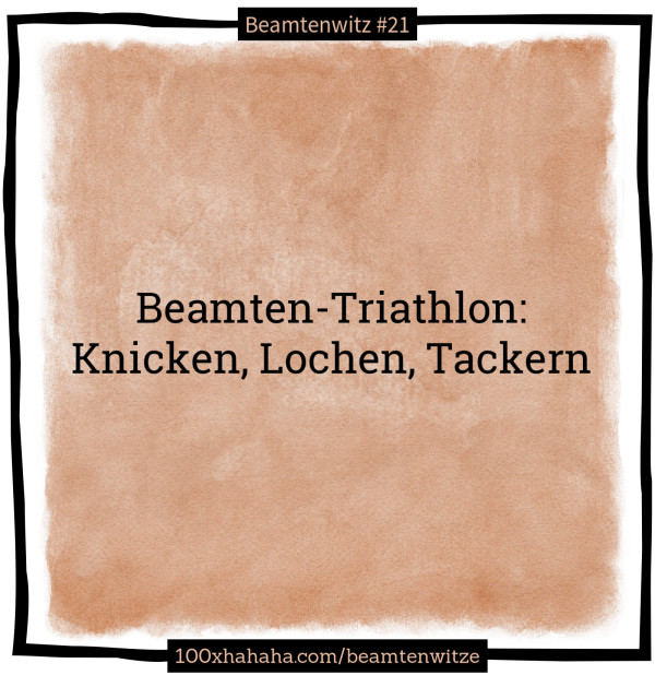 Beamten-Triathlon: Knicken, Lochen, Tackern