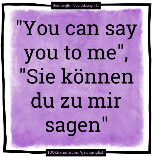 Denglisch Germanglisch Germisch+Bild | You can say you to me, Sie können du  zu mir sagen