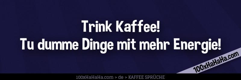 Kaffee Spruch Tu Dumme Dinge Mit Mehr Energie